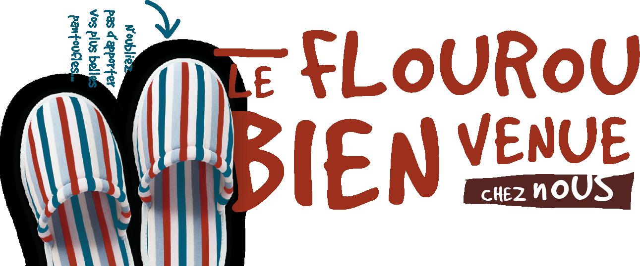 Le Flourou - Bienvenue chez nous