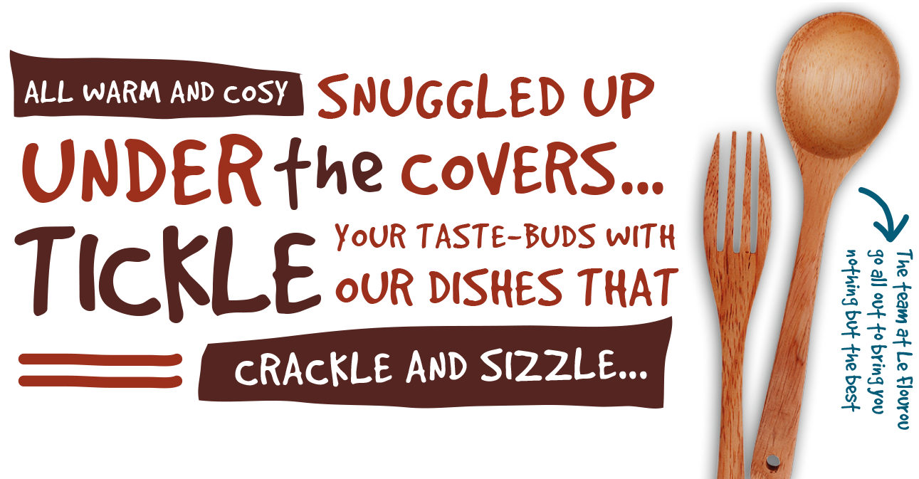 Routiller sous la couette, se faire chatouiller les papilles avec nos plats qui frétillent et croustillent...